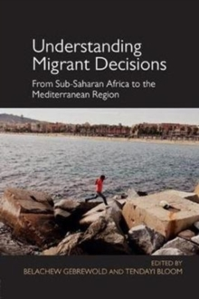 Understanding Migrant Decisions : From Sub-Saharan Africa to the Mediterranean Region, Paperback / softback Book