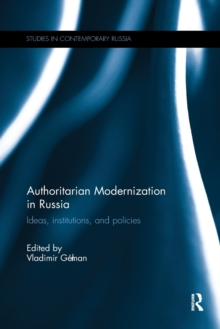 Authoritarian Modernization in Russia : Ideas, Institutions, and Policies, Paperback / softback Book