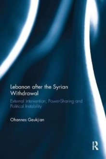 Lebanon after the Syrian Withdrawal : External Intervention, Power-Sharing and Political Instability, Paperback / softback Book