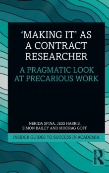 'Making It' as a Contract Researcher : A Pragmatic Look at Precarious Work, Paperback / softback Book
