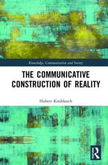 The Communicative Construction of Reality, Hardback Book