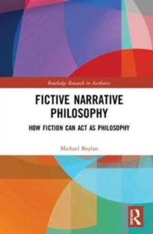 Fictive Narrative Philosophy : How Fiction Can Act as Philosophy, Hardback Book