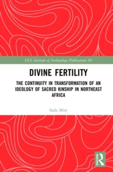 Divine Fertility : The Continuity in Transformation of an Ideology of Sacred Kinship in Northeast Africa, Hardback Book