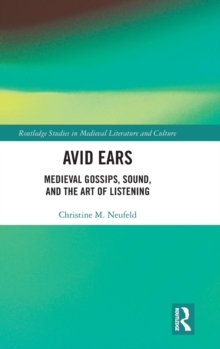 Avid Ears : Medieval Gossips, Sound and the Art of Listening, Hardback Book