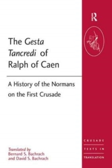 The Gesta Tancredi of Ralph of Caen : A History of the Normans on the First Crusade, Hardback Book