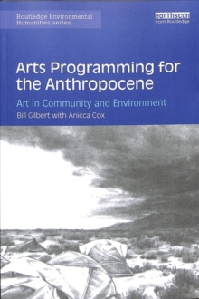 Arts Programming for the Anthropocene : Art in Community and Environment, Paperback / softback Book