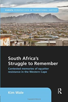 South Africa's Struggle to Remember : Contested Memories of Squatter Resistance in the Western Cape, Paperback / softback Book