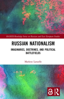 Russian Nationalism : Imaginaries, Doctrines, and Political Battlefields, Hardback Book