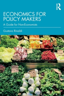 Economics for Policy Makers : A Guide for Non-Economists, Paperback / softback Book