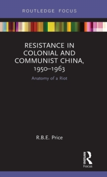 Resistance in Colonial and Communist China, 1950-1963 : Anatomy of a Riot, Hardback Book