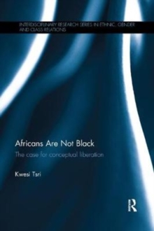 Africans Are Not Black : The case for conceptual liberation, Paperback / softback Book