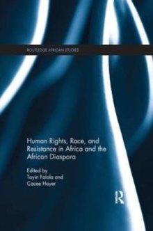 Human Rights, Race, and Resistance in Africa and the African Diaspora, Paperback / softback Book