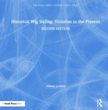 Historical Wig Styling: Victorian to the Present, Hardback Book