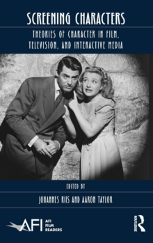 Screening Characters : Theories of Character in Film, Television, and Interactive Media, Hardback Book