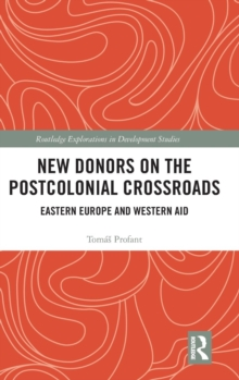 New Donors on the Postcolonial Crossroads : Eastern Europe and Western Aid, Hardback Book