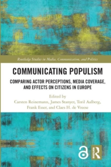 Communicating Populism : Comparing Actor Perceptions, Media Coverage, and Effects on Citizens in Europe, Hardback Book