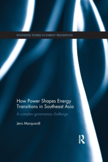 How Power Shapes Energy Transitions in Southeast Asia : A complex governance challenge, Paperback / softback Book