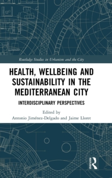 Health, Wellbeing and Sustainability in the Mediterranean City : Interdisciplinary Perspectives, Hardback Book
