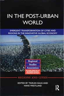 In The Post-Urban World : Emergent Transformation of Cities and Regions in the Innovative Global Economy, Paperback / softback Book