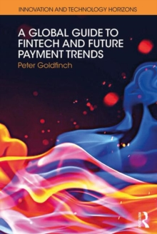 A Global Guide to FinTech and Future Payment Trends, Paperback / softback Book
