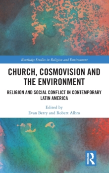 Church, Cosmovision and the Environment : Religion and Social Conflict in Contemporary Latin America, Hardback Book