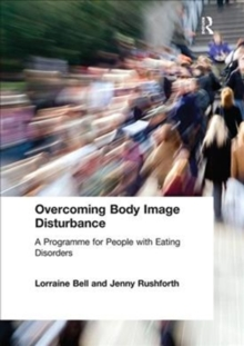 Overcoming Body Image Disturbance : A Programme for People with Eating Disorders, Hardback Book
