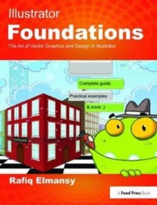 Illustrator Foundations : The Art of Vector Graphics, Design and Illustration in Illustrator, Hardback Book