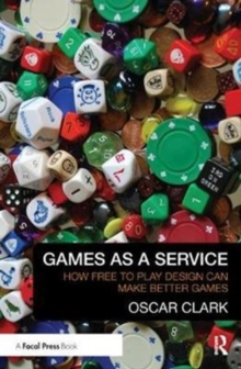 Games As A Service : How Free to Play Design Can Make Better Games, Hardback Book