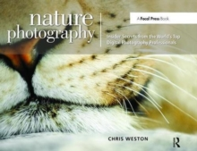 Nature Photography: Insider Secrets from the World's Top Digital Photography Professionals, Hardback Book