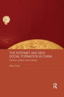 The Internet and New Social Formation in China : Fandom Publics in the Making, Paperback / softback Book
