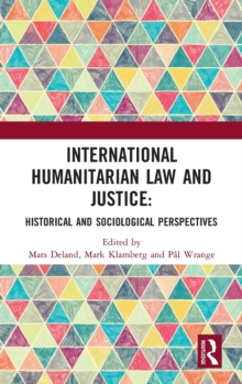 International Humanitarian Law and Justice : Historical and Sociological Perspectives, Hardback Book