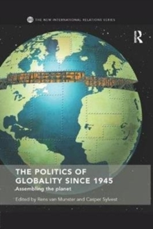 The Politics of Globality since 1945 : Assembling the Planet, Paperback / softback Book