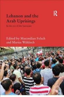 Lebanon and the Arab Uprisings : In the Eye of the Hurricane, Paperback / softback Book