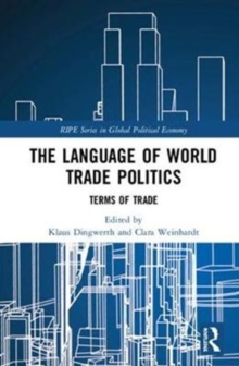 The Language of World Trade Politics : Unpacking the Terms of Trade, Hardback Book