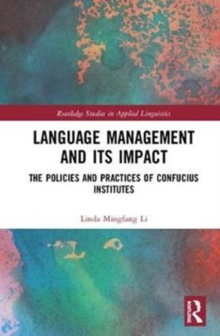Language Management and Its Impact : The Policies and Practices of Confucius Institutes, Hardback Book