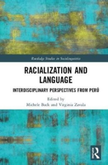 Racialization and Language : Interdisciplinary Perspectives From Peru, Hardback Book