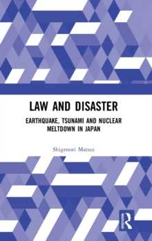 Law and Disaster : Earthquake, Tsunami and Nuclear Meltdown in Japan, Hardback Book