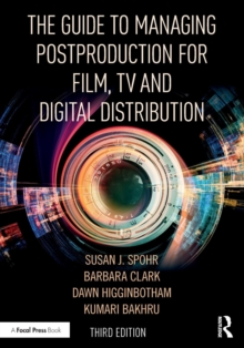The Guide to Managing Postproduction for Film, TV, and Digital Distribution : Managing the Process, Paperback / softback Book