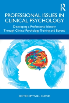 Professional Issues in Clinical Psychology : Developing a Professional Identity through Training and Beyond, Paperback / softback Book