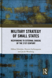 Military Strategy of Small States : Responding to External Shocks of the 21st Century, Hardback Book
