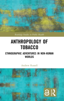 Anthropology of Tobacco [Open Access] : Ethnographic Adventures in Non-Human Worlds, Hardback Book