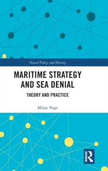 Maritime Strategy and Sea Denial : Theory and Practice, Hardback Book