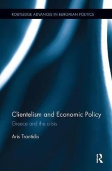 Clientelism and Economic Policy : Greece and the Crisis, Paperback Book