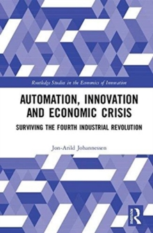 Automation, Innovation and Economic Crisis : Surviving the Fourth Industrial Revolution, Hardback Book
