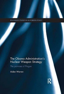 The Obama Administration's Nuclear Weapon Strategy : The Promises of Prague, Paperback / softback Book
