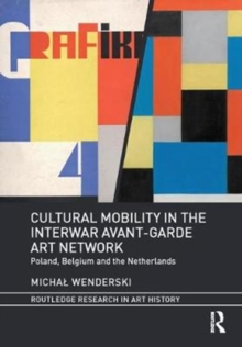 Cultural Mobility in the Interwar Avant-Garde Art Network : Poland, Belgium and the Netherlands, Hardback Book