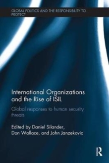 International Organizations and The Rise of ISIL : Global Responses to Human Security Threats, Paperback Book