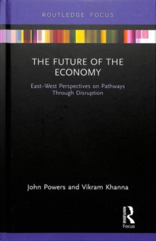 The Future of the Economy : East-West Perspectives on Pathways Through Disruption, Hardback Book