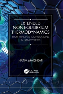 Extended Non-Equilibrium Thermodynamics : From Principles to Applications in Nanosystems, Hardback Book