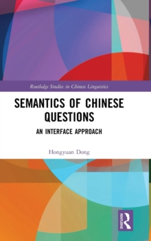 Semantics of Chinese Questions : An Interface Approach, Hardback Book